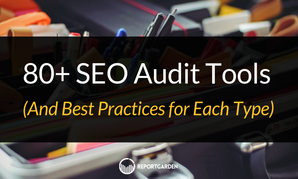 80+ SEO Audit Tools (And Best Practices for Each Type)