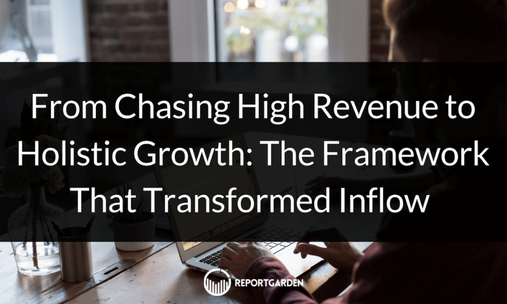 From Chasing High Revenue to Holistic Growth: The Framework That Transformed Inflow