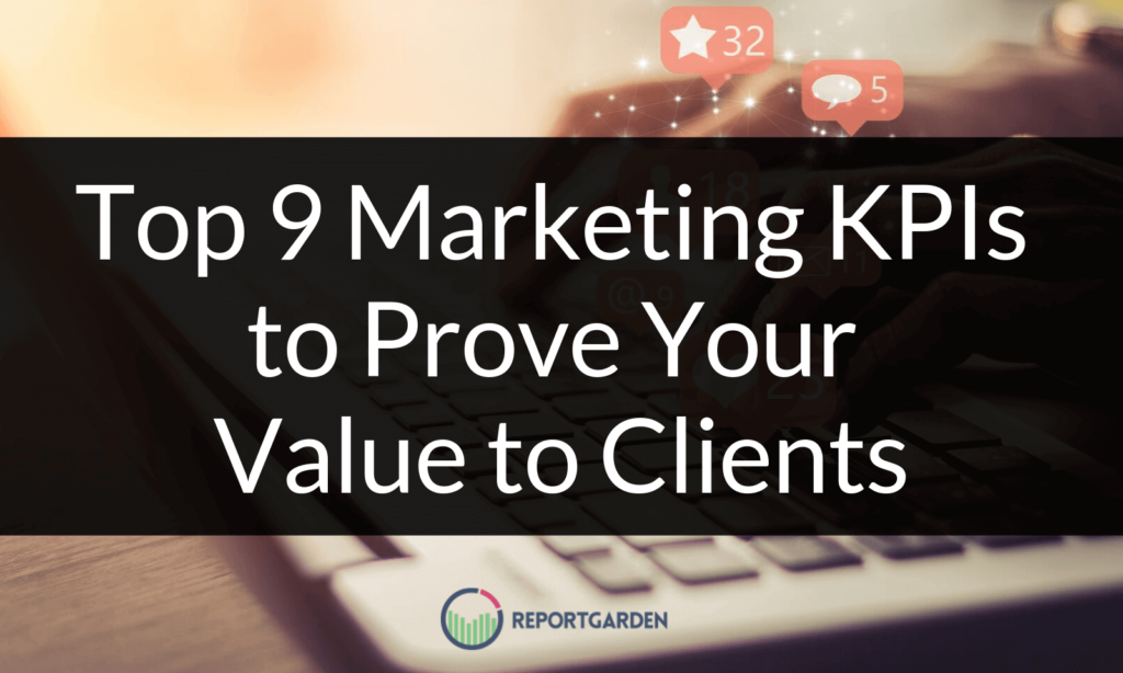 Top 9 Marketing KPIs to Prove Your Value to Clients